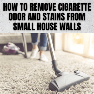 HOW TO REMOVE CIGARETTE ODOR AND STAINS FROM SMALL HOUSE WALLS
