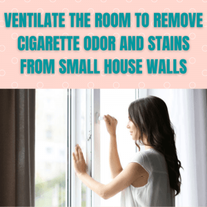 VENTILATE THE ROOM TO REMOVE CIGARETTE ODOR AND STAINS FROM SMALL HOUSE WALLS